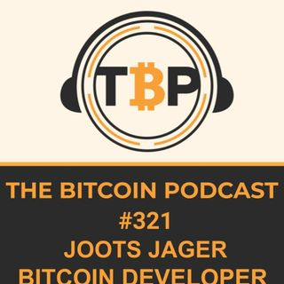 The Bitcoin Podcast #321-Joots Jager Bitcoin Developer