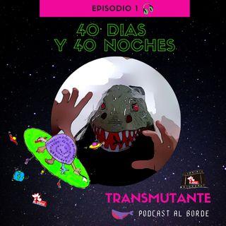 Transmutante - 40 dias y 40 noches Episodio 1