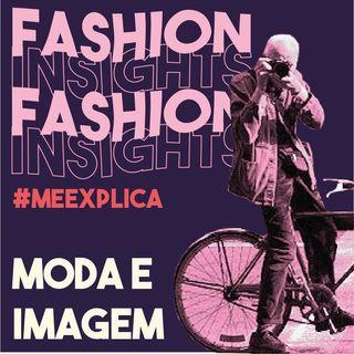 #MeExplica #4 | Moda e imagem