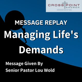 Managing Lifes Demands - Pastor Lou Wold
