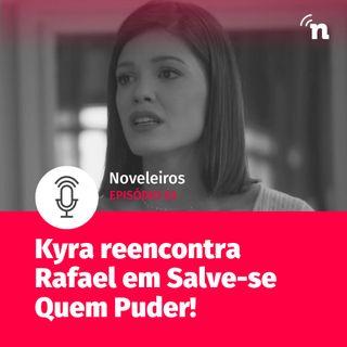 #63 - Tudo sobre o reencontro de Kyra e Rafael em Salve-se Quem Puder!