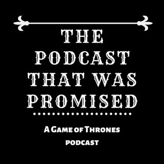 Game of Thrones: The Podcast That Was Promised ep2