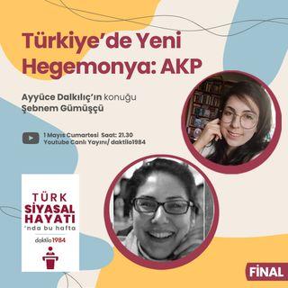 Türkiye'de Yeni Hegemonya: AKP | Konuk: Şebnem Gümüşçü | Türk Siyasal Hayatı | Final