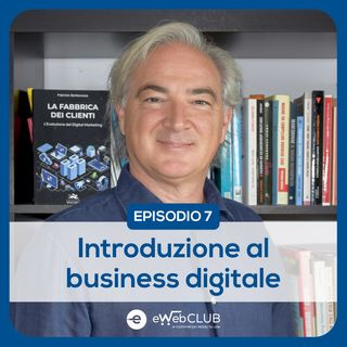 EP.7 - Introduzione al Business Digitale