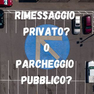 Rimessagio Privato o Parcheggio Pubblico?