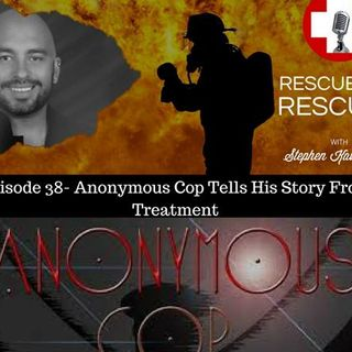 Episode 38- Anonymous Cop Tells His Story From Treatment