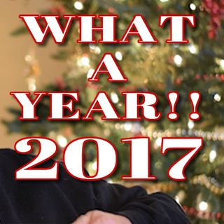 2017 What a Year!
