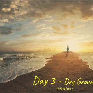 15 January 2019 (#6 Session 2) Day 3 - Dry Ground