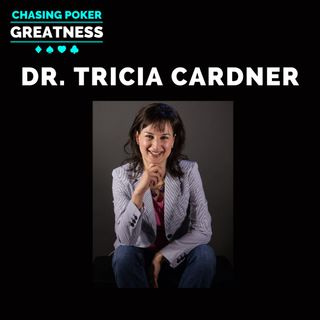 #101 Dr. Tricia Cardner: The Facilitator of Poker Greatness