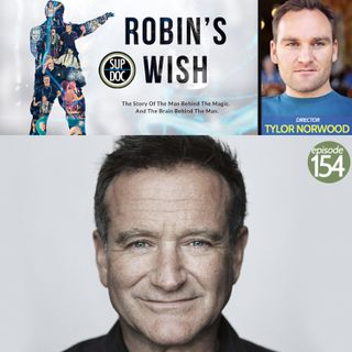 154 - ROBIN'S WISH director Tylor Norwood