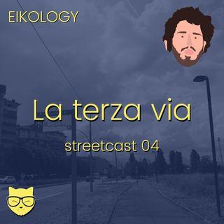 La terza via (streetcast 04)