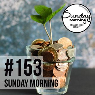 GELD, GOTT & ICH - Teil 2 | Sunday Morning #153