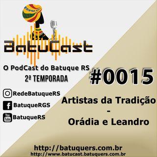 BatuCast - #0015 - Artistas da Tradição - Orádia e Leandro