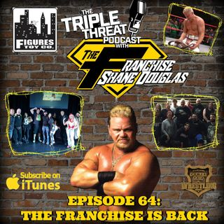 Shane Douglas And The Triple Threat Podcast EP 64: The Franchise Is Back