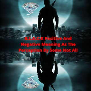 B.L.A.C.K Positive and Negative meaning as the perception by some not all