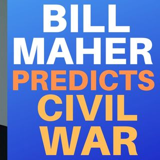 BILL MAHER PREDICTS CIVIL WAR