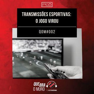 #002 - Transmissões esportivas: o jogo virou