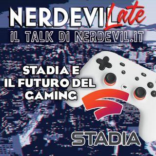 Nerdevilate 21/03/19 - Stadia e il futuro del gaming