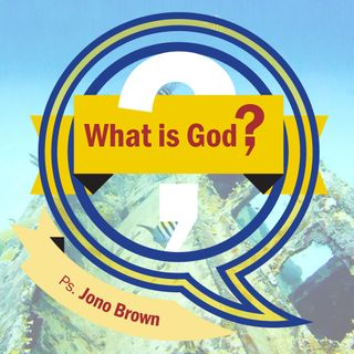 What is God? (Jono Brown)