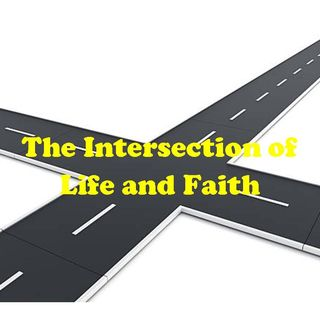 THE INTERSECTION OF LIFE AND FAITH - The Intersection Of Life And Faith