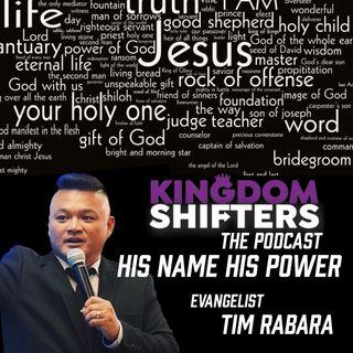 Kingdom Shifters The Podcast : His Name His Power | Evangelist Tim Rabara | Audio Sermon
