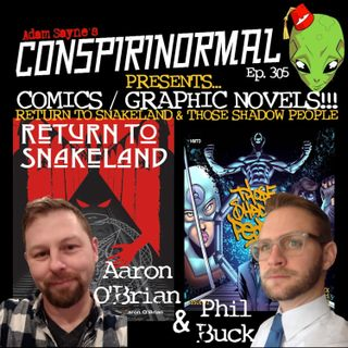 Conspirinormal Episode 305- Aaron O'Brian and Phil Buck (Return to Snakeland/Those Shadow People