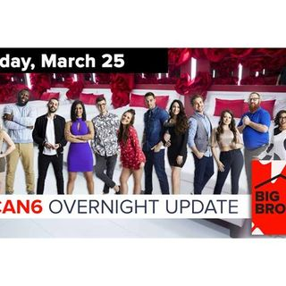 Big Brother Canada 6 | Overnight Update Podcast | March 25, 2018