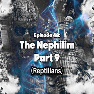 Episode 48: The Nephilim part 9 (Reptilians)