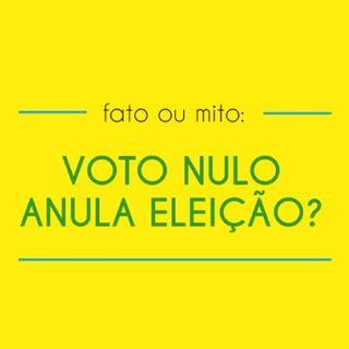 #011 - Voto nulo pode anular uma eleição. Mito ou verdade?