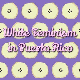 Pilot: White Feminism in Puerto Rico