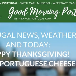 Happy Thanksgiving from Good Morning Portugal! (And Portuguese cheese)