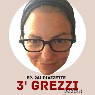 3' grezzi Ep. 241 Piazzette