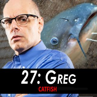 27 - Greg the Catfish