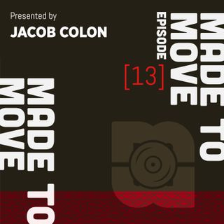 Made to Move Radio EP 013 presented by Jacob Colon