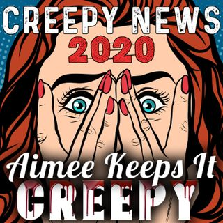 20. SPECIAL- The Creepiest News Stories of 2020