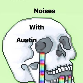 Mouth noises with Austin