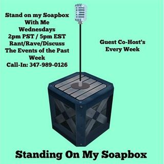 Standing on my Soapbox:  Your Weekly Call-in Rant, Rave, & Review Show