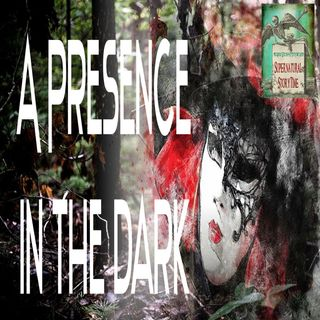 A Presence in the Dark | True Ghost Stories | Podcast E18