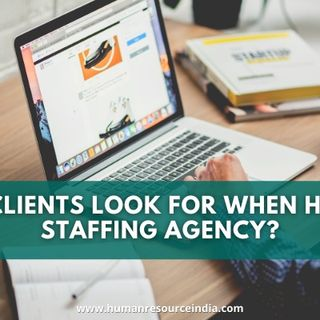 What Clients Look for when Hiring a Staffing Agency