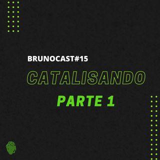 BrunoCast #15-Catalisando