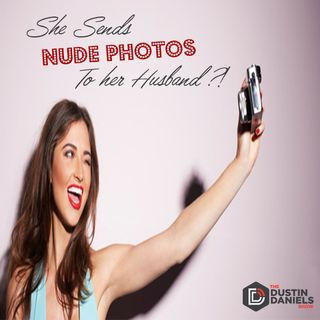 Show 136:  She Sends Nude Photos To Her Husband?!
