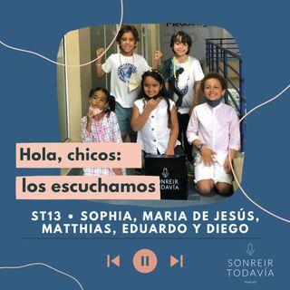ST 13 • Hola, chicos: los escuchamos con Sophia, María de Jesús, Matthias, Diego y Eduardo