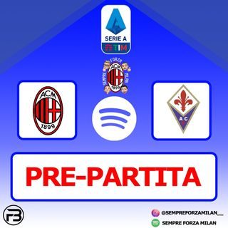 PRE PARTITA | MILAN-FIORENTINA