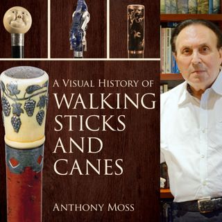Anthony Moss - A Visual History of Walking Sticks and Canes