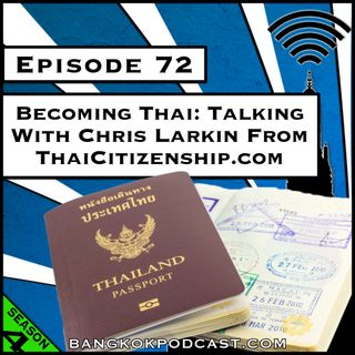 Becoming Thai: Talking With Chris Larkin from ThaiCitizenship.com [S4.E72]