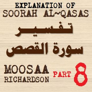 Soorah al-Qasas Part 8: Summary of Verses 1-51 (Part 1)