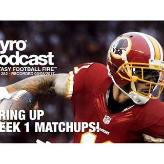 Fantasy Football Fire - Pyro Podcast Show 282 -  Firing Up Week 1 Matchups!
