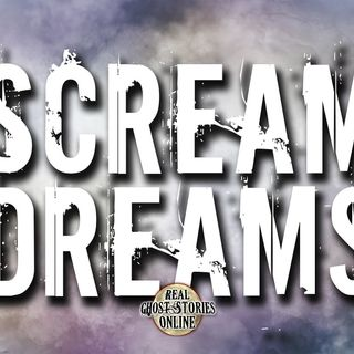 Scream Dreams | True Ghost Stories