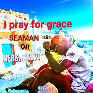 Sea man _ (I pray for grace) Nersi Radio