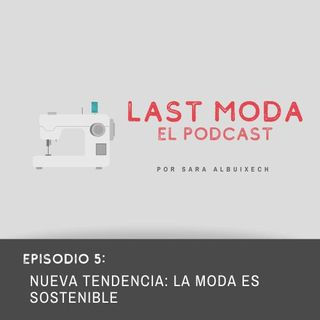 EPISODIO 5: LA MODA SOSTENIBLE ES TENDENCIA